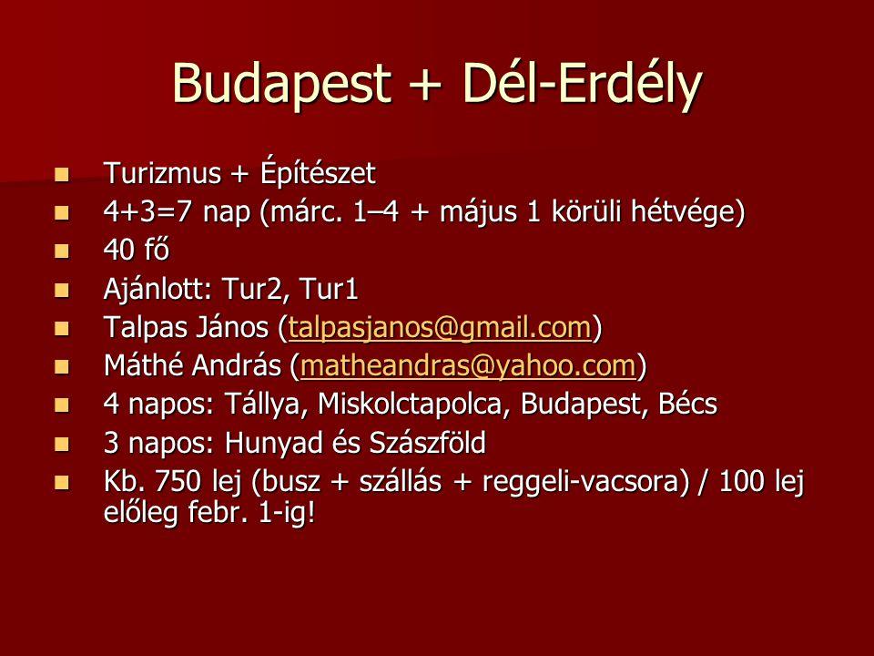 Budapest + Dél-Erdély Turizmus + Építészet Turizmus + Építészet 4+3=7 nap (márc.