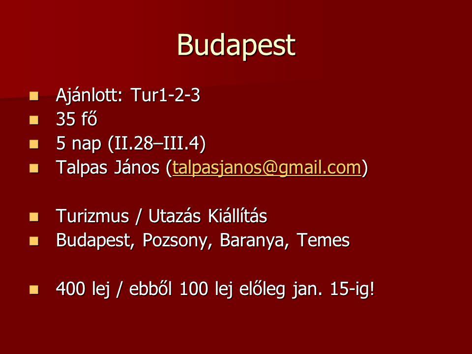 Budapest Ajánlott: Tur1-2-3 Ajánlott: Tur1-2-3 35 fő 35 fő 5 nap (II.28–III.4) 5 nap (II.28–III.4) Talpas János (talpasjanos@gmail.com) Talpas János (talpasjanos@gmail.com)talpasjanos@gmail.com Turizmus / Utazás Kiállítás Turizmus / Utazás Kiállítás Budapest, Pozsony, Baranya, Temes Budapest, Pozsony, Baranya, Temes 400 lej / ebből 100 lej előleg jan.