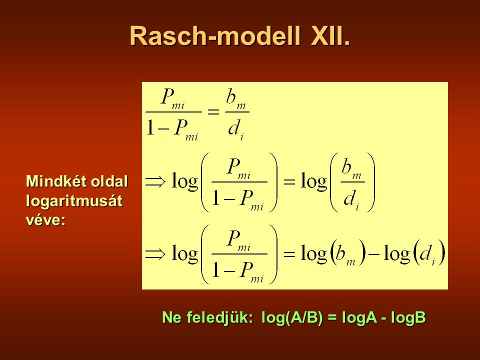 Rasch-modell XII. Mindkét oldal logaritmusátvéve: Ne feledjük: log(A/B) = logA - logB