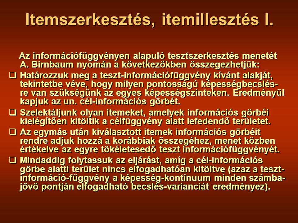 Itemszerkesztés, itemillesztés I. Az információfüggvényen alapuló tesztszerkesztés menetét A.