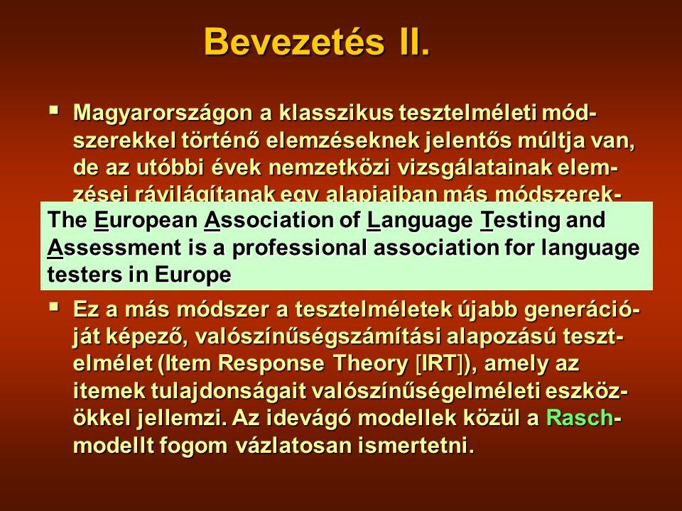  Magyarországon a klasszikus tesztelméleti mód- szerekkel történő elemzéseknek jelentős múltja van, de az utóbbi évek nemzetközi vizsgálatainak elem- zései rávilágítanak egy alapjaiban más módszerek- kel, más alapokon nyugvó tesztelmélet fontosságára.