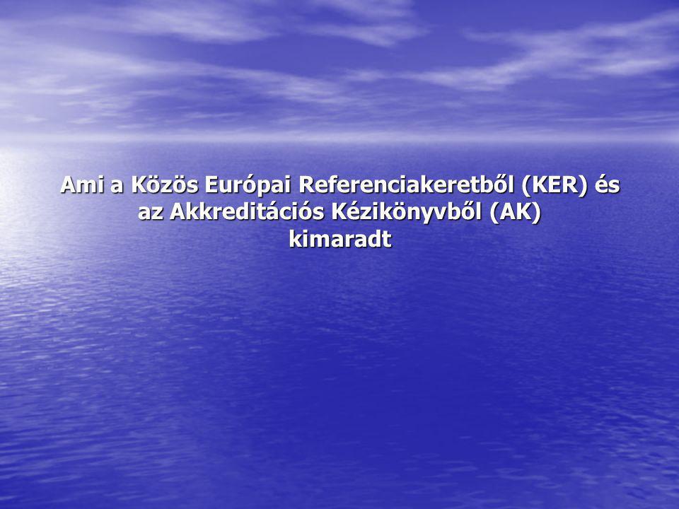 Ami a Közös Európai Referenciakeretből (KER) és az Akkreditációs Kézikönyvből (AK) kimaradt