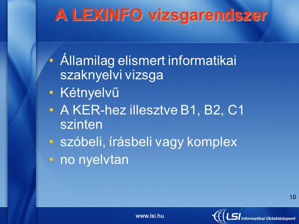 www.lsi.hu 10 A LEXINFO vizsgarendszer A LEXINFO vizsgarendszer Államilag elismert informatikai szaknyelvi vizsga Kétnyelvű A KER-hez illesztve B1, B2, C1 szinten szóbeli, írásbeli vagy komplex no nyelvtan 10