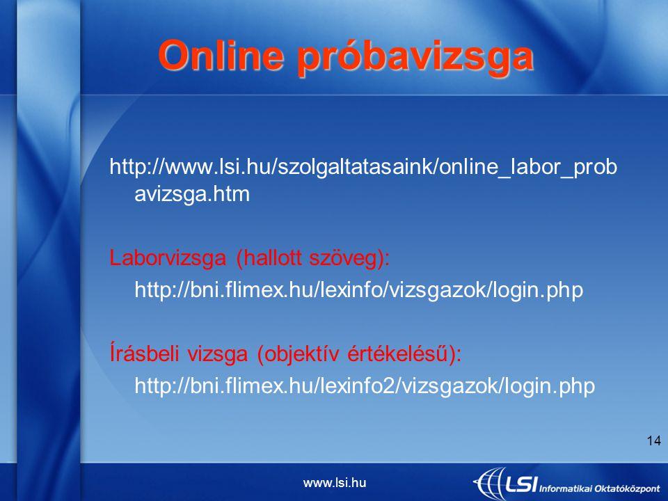 14 Online próbavizsga Online próbavizsga http://www.lsi.hu/szolgaltatasaink/online_labor_prob avizsga.htm Laborvizsga (hallott szöveg): http://bni.flimex.hu/lexinfo/vizsgazok/login.php Írásbeli vizsga (objektív értékelésű): http://bni.flimex.hu/lexinfo2/vizsgazok/login.php