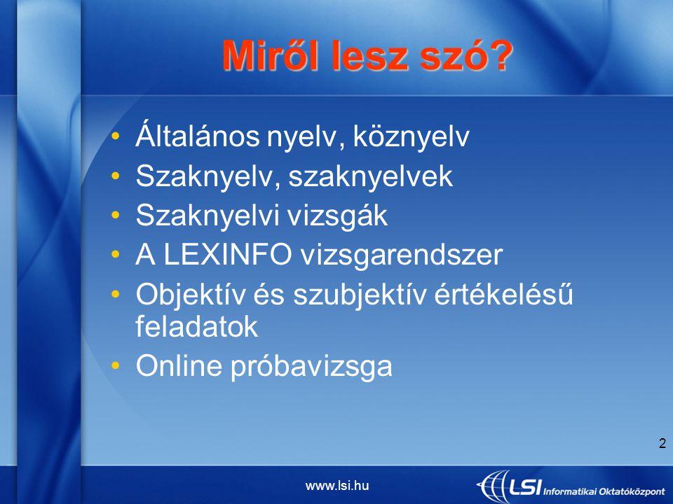 www.lsi.hu 13 Objektív és szubjektív értékelésű feladatok Objektív és szubjektív értékelésű feladatok Ami számítépesíthető és ami nem Az emberi hiba lehetőségének minimalizálása 13 www.lsi.hu