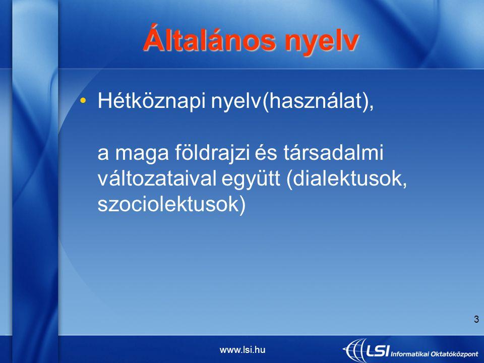 www.lsi.hu 3 Hétköznapi nyelv(használat), a maga földrajzi és társadalmi változataival együtt (dialektusok, szociolektusok) Általános nyelv Általános nyelv