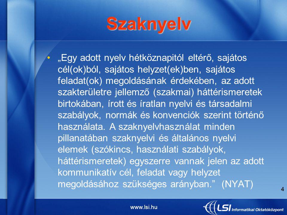 """www.lsi.hu 4 """"Egy adott nyelv hétköznapitól eltérő, sajátos cél(ok)ból, sajátos helyzet(ek)ben, sajátos feladat(ok) megoldásának érdekében, az adott szakterületre jellemző (szakmai) háttérismeretek birtokában, írott és íratlan nyelvi és társadalmi szabályok, normák és konvenciók szerint történő használata."""