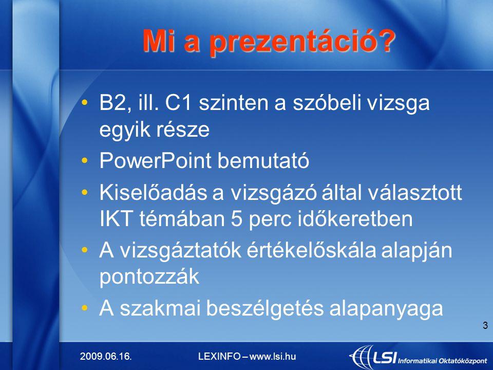 2009.06.16.LEXINFO – www.lsi.hu 3 Mi a prezentáció? Mi a prezentáció? B2, ill. C1 szinten a szóbeli vizsga egyik része PowerPoint bemutató Kiselőadás