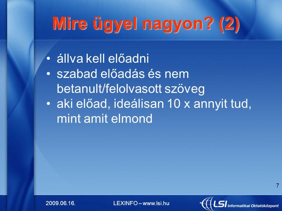 2009.06.16.LEXINFO – www.lsi.hu 7 Mire ügyel nagyon? (2) Mire ügyel nagyon? (2) állva kell előadni szabad előadás és nem betanult/felolvasott szöveg a