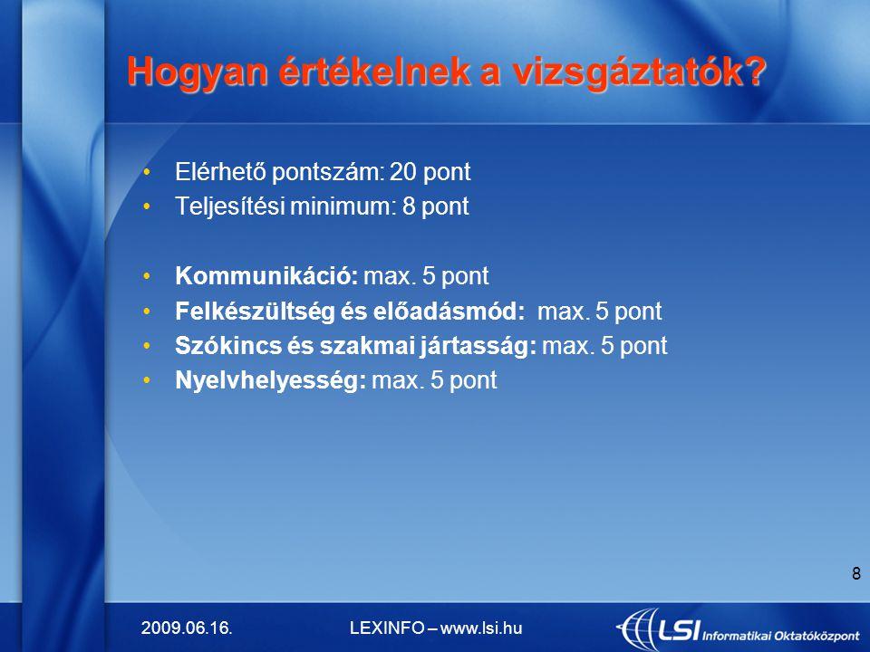 2009.06.16.LEXINFO – www.lsi.hu 8 Hogyan értékelnek a vizsgáztatók? Hogyan értékelnek a vizsgáztatók? Elérhető pontszám: 20 pont Teljesítési minimum:
