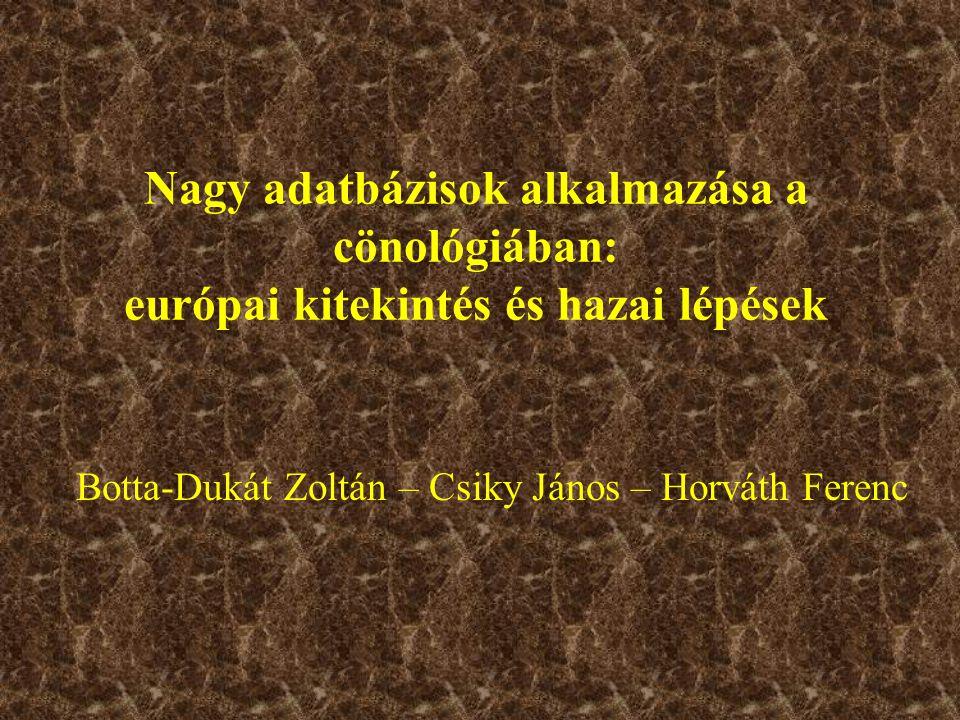 Nagy adatbázisok alkalmazása a cönológiában: európai kitekintés és hazai lépések Botta-Dukát Zoltán – Csiky János – Horváth Ferenc