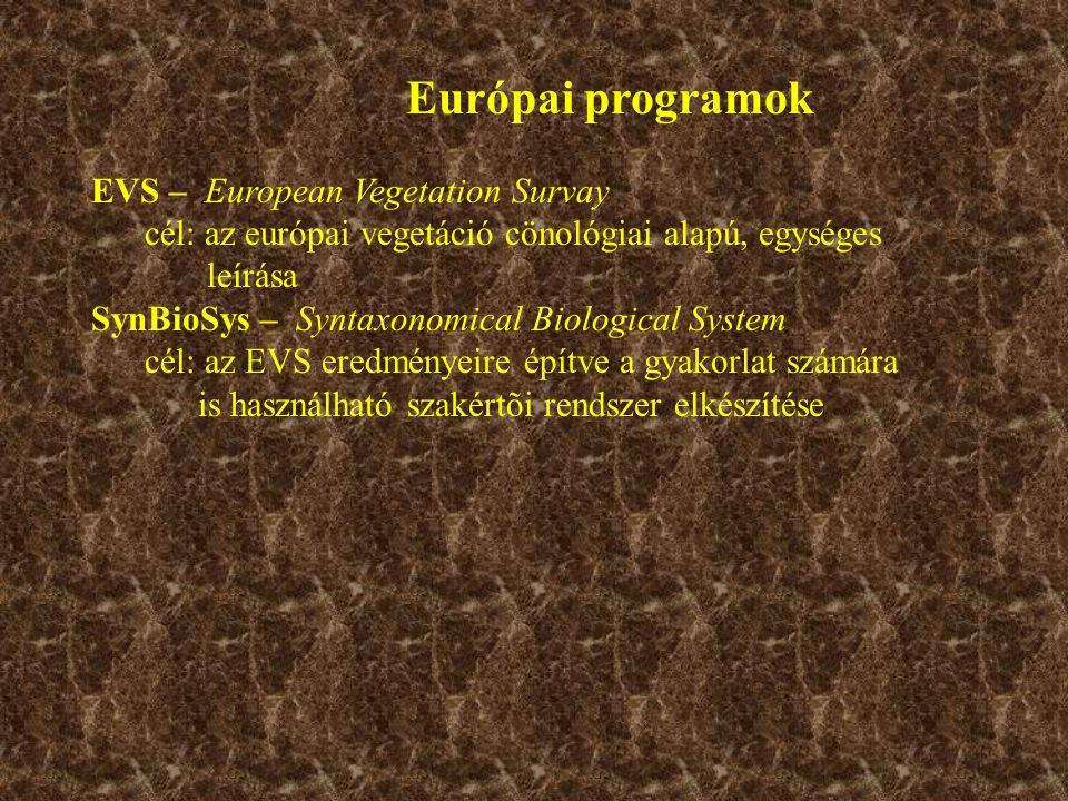 Európai programok EVS – European Vegetation Survay cél: az európai vegetáció cönológiai alapú, egységes leírása SynBioSys – Syntaxonomical Biological System cél: az EVS eredményeire építve a gyakorlat számára is használható szakértõi rendszer elkészítése