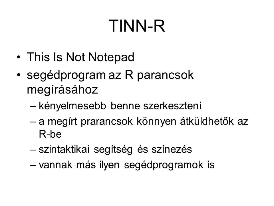 TINN-R This Is Not Notepad segédprogram az R parancsok megírásához –kényelmesebb benne szerkeszteni –a megírt prarancsok könnyen átküldhetők az R-be –szintaktikai segítség és színezés –vannak más ilyen segédprogramok is