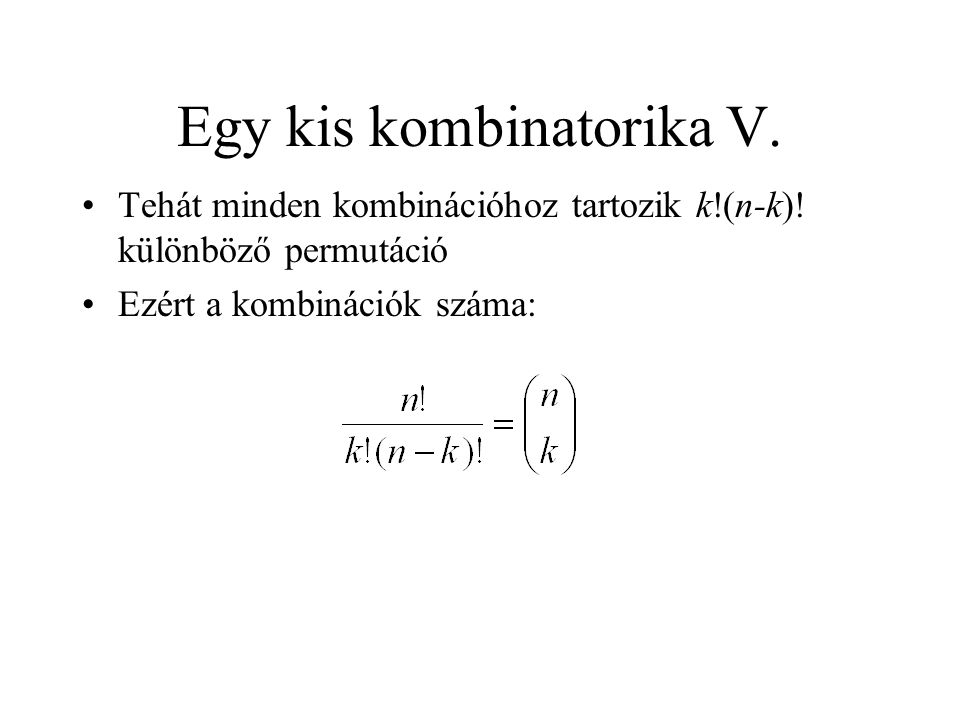 Egy kis kombinatorika V. Tehát minden kombinációhoz tartozik k!(n-k)! különböző permutáció Ezért a kombinációk száma: