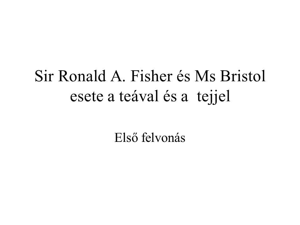 Sir Ronald A. Fisher és Ms Bristol esete a teával és a tejjel Első felvonás