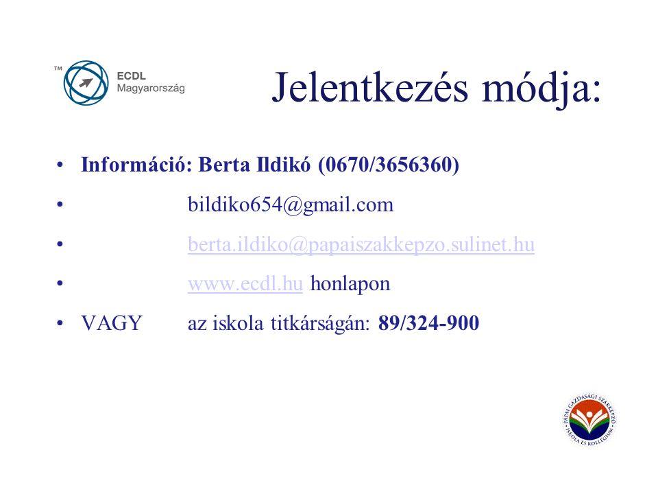Jelentkezés módja: Információ: Berta Ildikó (0670/3656360) bildiko654@gmail.com berta.ildiko@papaiszakkepzo.sulinet.hu www.ecdl.hu honlaponwww.ecdl.hu VAGY az iskola titkárságán: 89/324-900