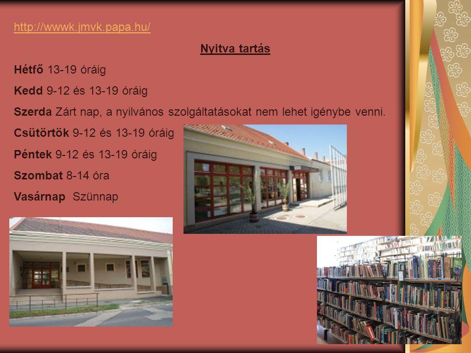 http://wwwk.jmvk.papa.hu/ Nyitva tartás Hétfő 13-19 óráig Kedd 9-12 és 13-19 óráig Szerda Zárt nap, a nyilvános szolgáltatásokat nem lehet igénybe venni.