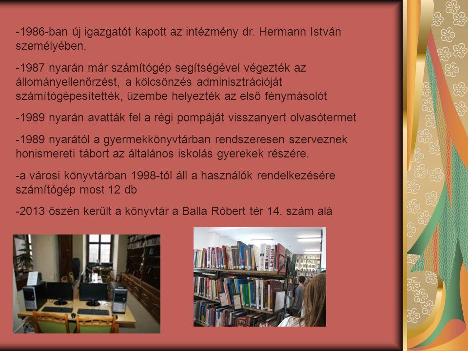 -1986-ban új igazgatót kapott az intézmény dr. Hermann István személyében. -1987 nyarán már számítógép segítségével végezték az állományellenőrzést, a