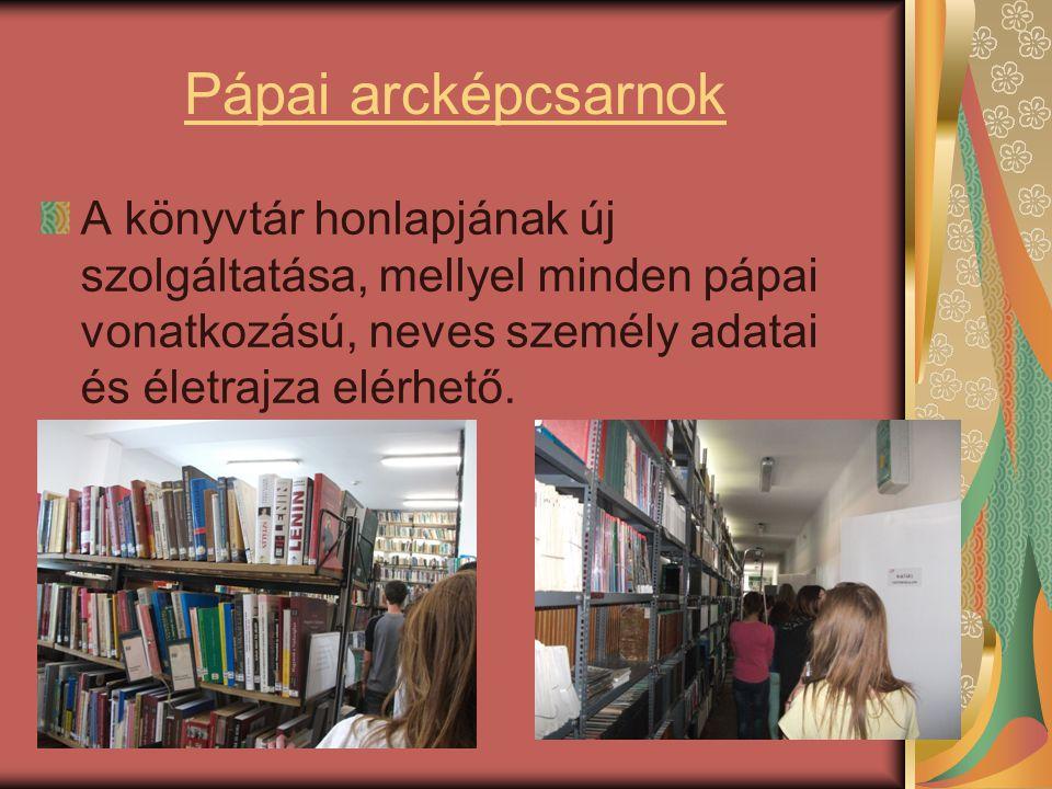 Pápai arcképcsarnok A könyvtár honlapjának új szolgáltatása, mellyel minden pápai vonatkozású, neves személy adatai és életrajza elérhető.
