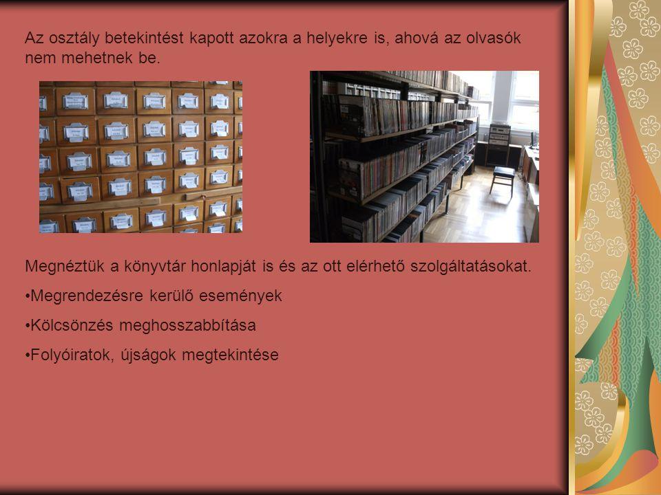 Az osztály betekintést kapott azokra a helyekre is, ahová az olvasók nem mehetnek be. Megnéztük a könyvtár honlapját is és az ott elérhető szolgáltatá