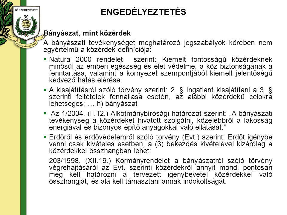 Bányászat, mint közérdek A bányászati tevékenységet meghatározó jogszabályok körében nem egyértelmű a közérdek definíciója:  Natura 2000 rendelet sze