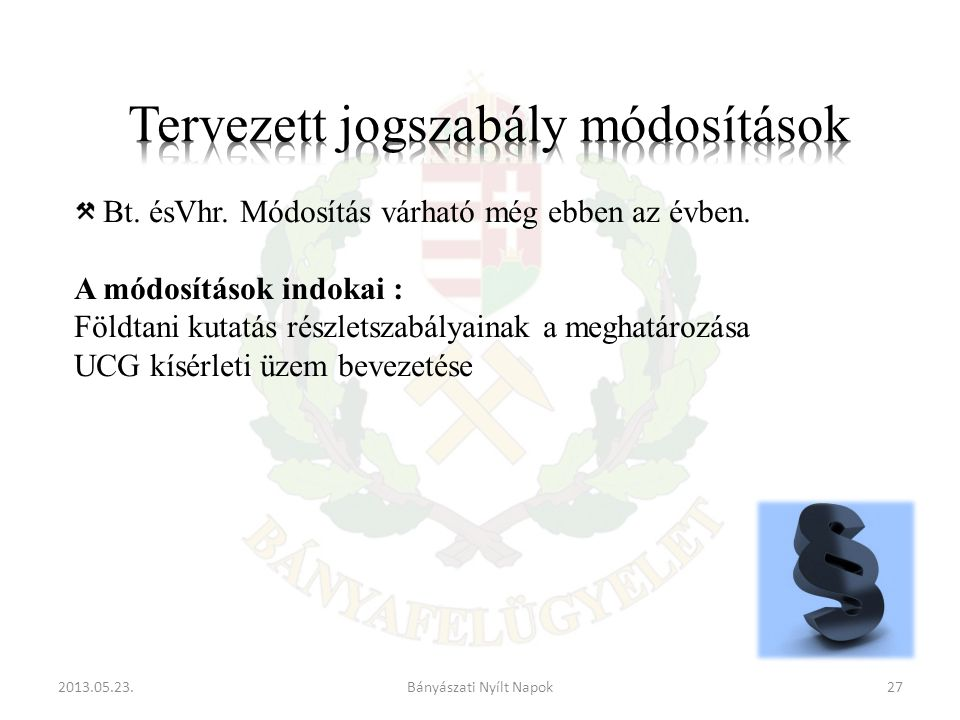 2013.05.23.27Bányászati Nyílt Napok Bt.ésVhr. Módosítás várható még ebben az évben.