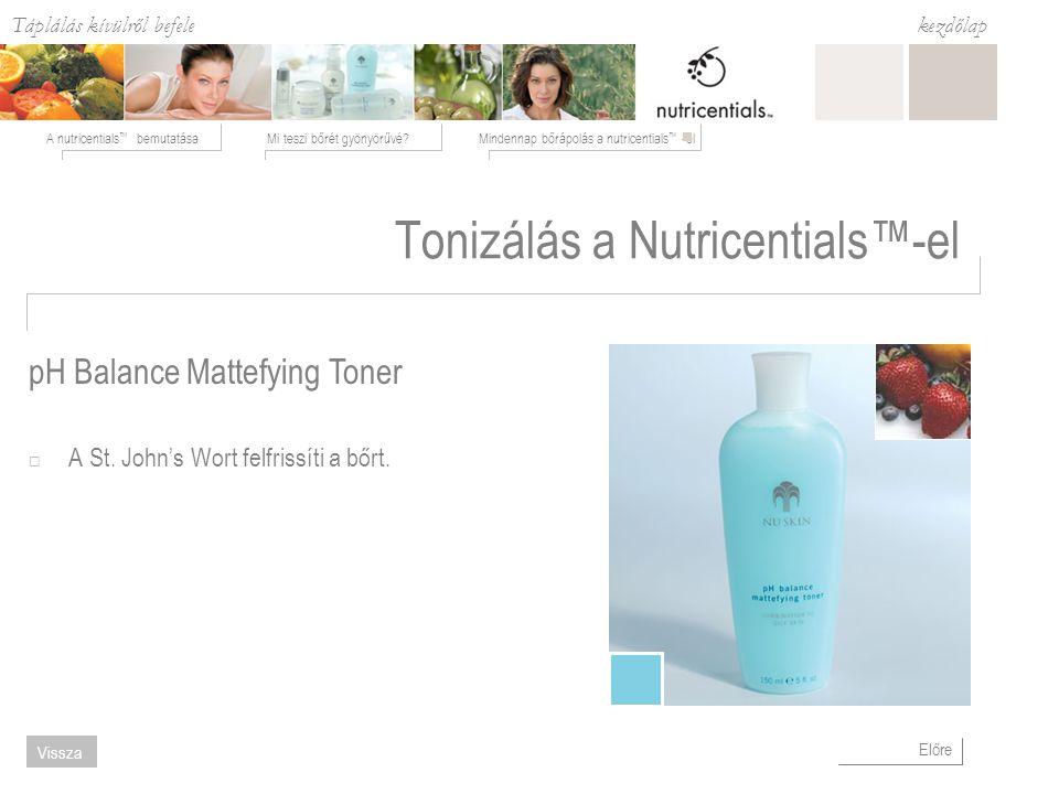 Táplálás kívülről befele Mi teszi bőrét gyönyörűvé Mindennap bőrápolás a nutricentials ™ -elA nutricentials ™ bemutatása kezdőlap Előre Vissza Tonizálás a Nutricentials™-el  A St.