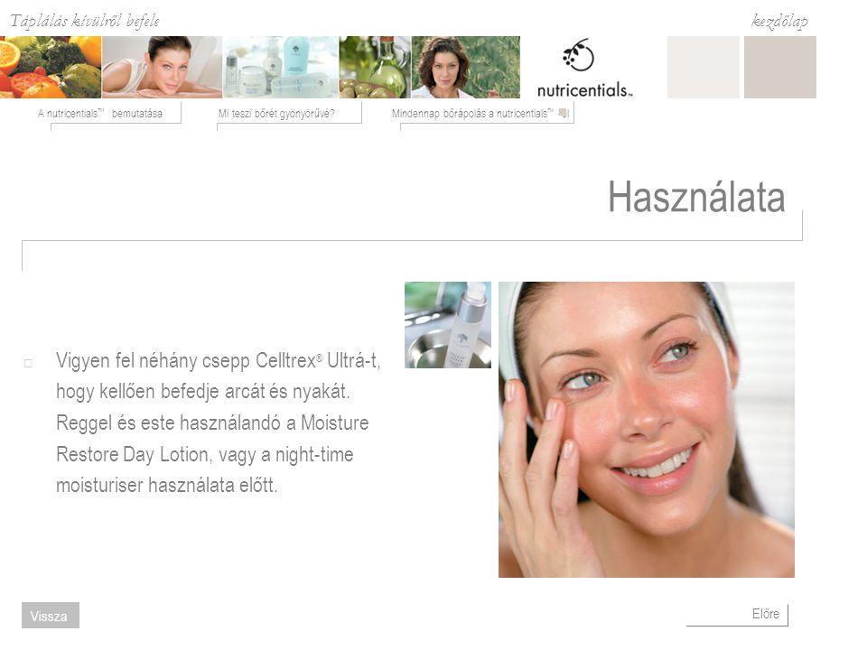 Táplálás kívülről befele Mi teszi bőrét gyönyörűvé Mindennap bőrápolás a nutricentials ™ -elA nutricentials ™ bemutatása kezdőlap Előre Vissza Használata  Vigyen fel néhány csepp Celltrex ® Ultrá-t, hogy kellően befedje arcát és nyakát.