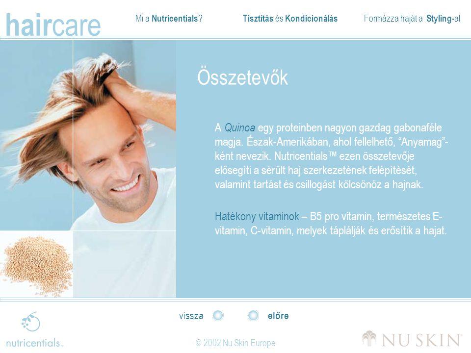 Mi a Nutricentials ? Tisztítás és Kondicionálás Formázza haját a Styling- al hair care © 2002 Nu Skin Europe előre vissza Összetevők A Quinoa egy prot