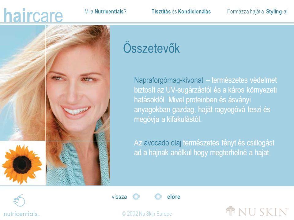 Mi a Nutricentials ? Tisztítás és Kondicionálás Formázza haját a Styling- al hair care © 2002 Nu Skin Europe előre vissza Összetevők Napraforgómag-kiv