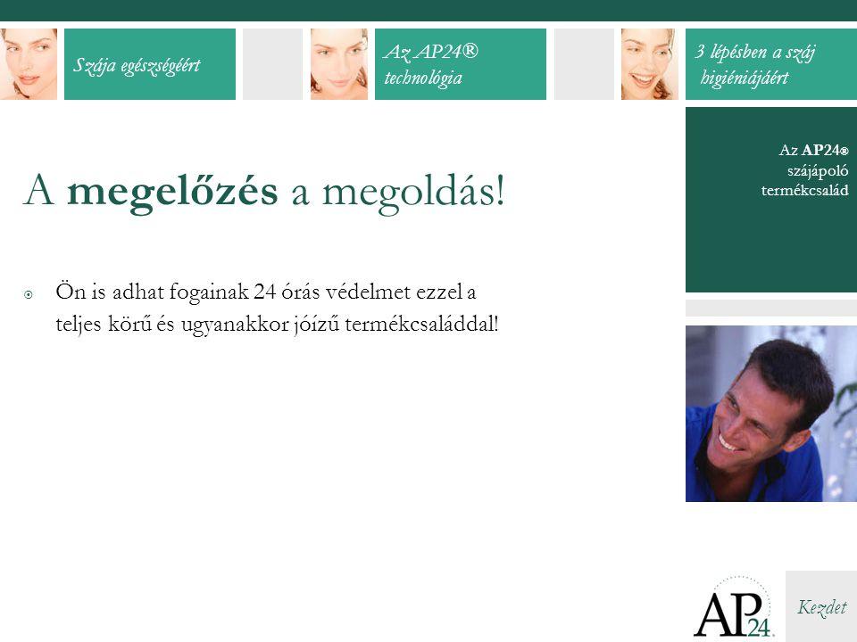 Szája egészségéért Az AP24® technológia 3 lépésben a száj higiéniájáért Kezdet A megelőzés a megoldás.