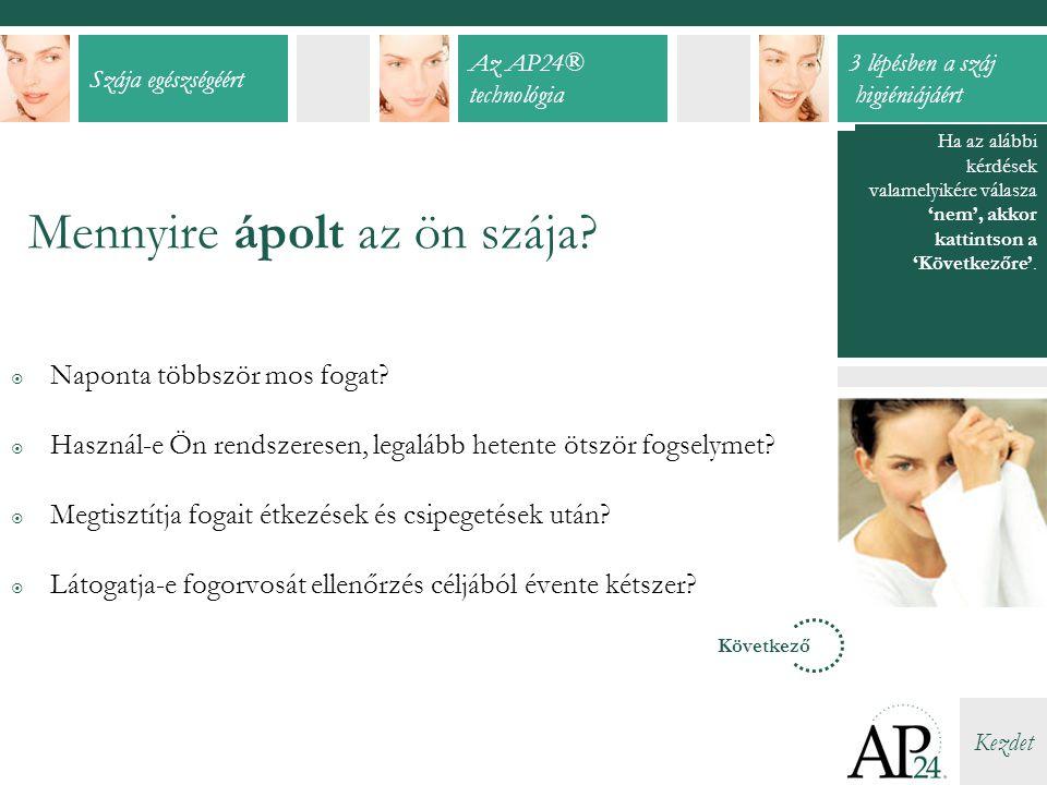 Szája egészségéért Az AP24® technológia 3 lépésben a száj higiéniájáért Kezdet  Naponta többször mos fogat.