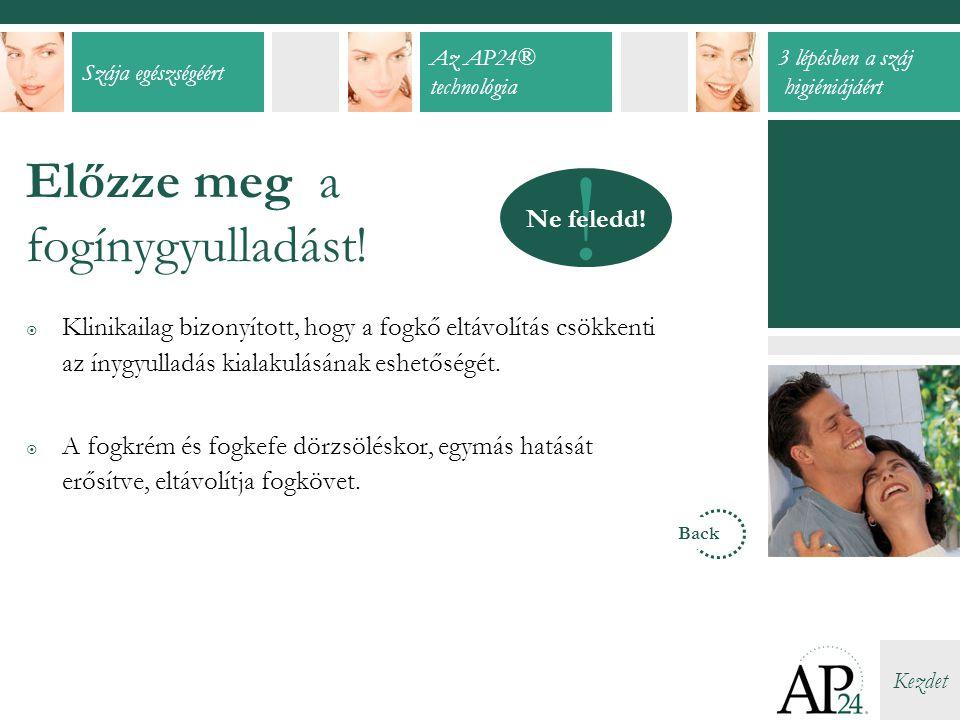 Szája egészségéért Az AP24® technológia 3 lépésben a száj higiéniájáért Kezdet Előzze meg a fogínygyulladást.
