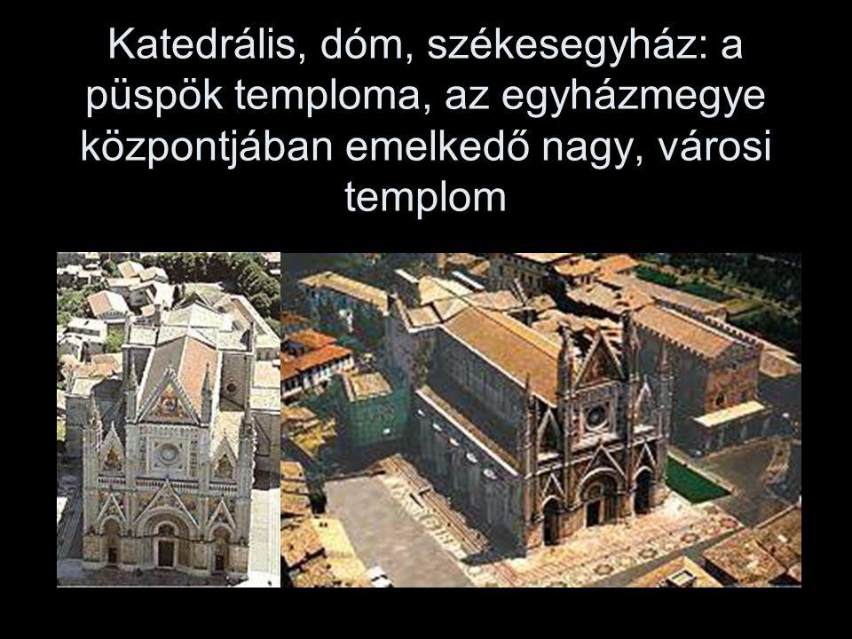 Katedrális, dóm, székesegyház: a püspök temploma, az egyházmegye központjában emelkedő nagy, városi templom