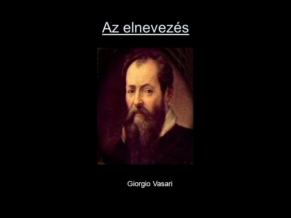 Az elnevezés Giorgio Vasari