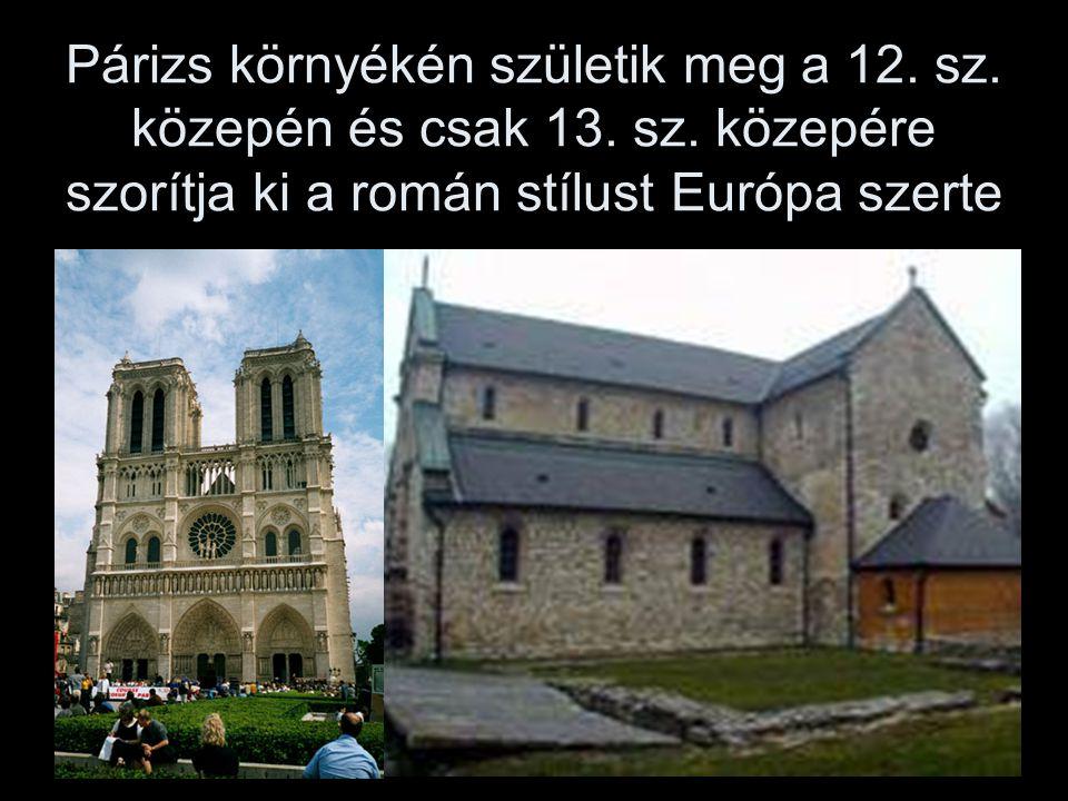 Párizs környékén születik meg a 12. sz. közepén és csak 13. sz. közepére szorítja ki a román stílust Európa szerte