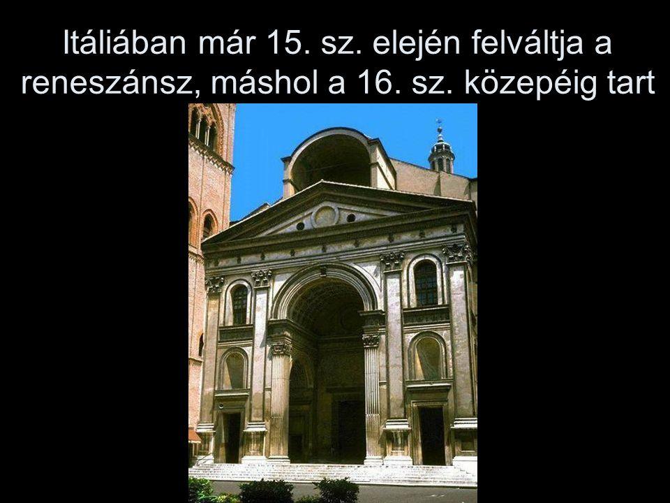 Itáliában már 15. sz. elején felváltja a reneszánsz, máshol a 16. sz. közepéig tart