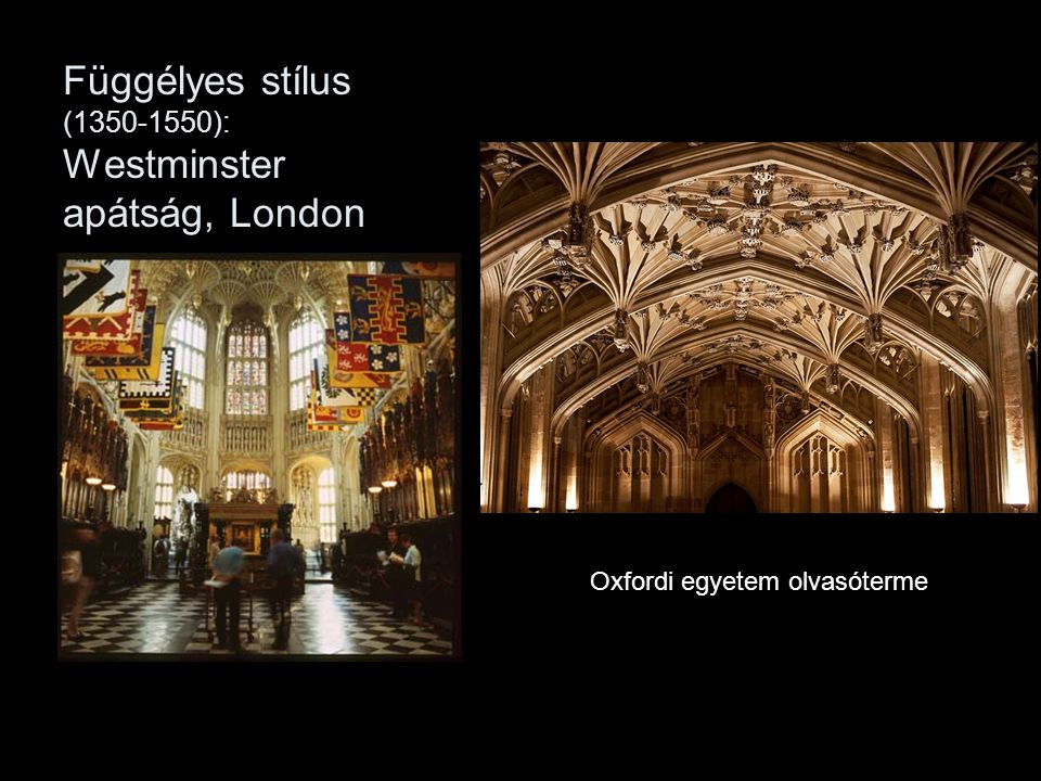 Függélyes stílus (1350-1550): Westminster apátság, London Oxfordi egyetem olvasóterme