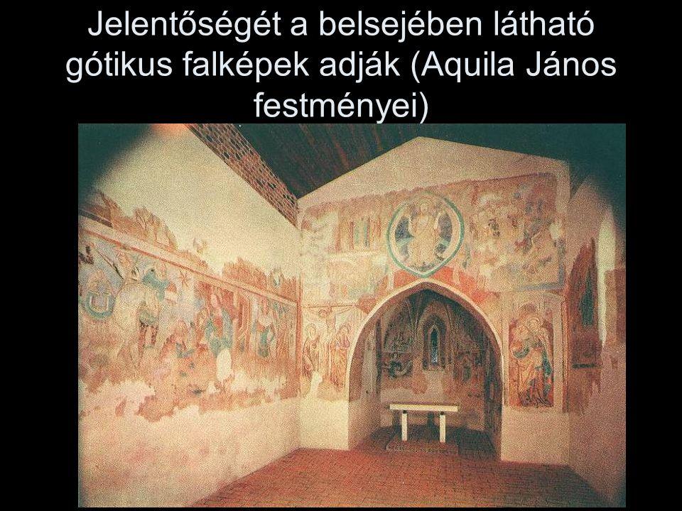 Jelentőségét a belsejében látható gótikus falképek adják (Aquila János festményei)