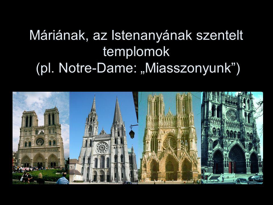 """Máriának, az Istenanyának szentelt templomok (pl. Notre-Dame: """"Miasszonyunk"""")"""