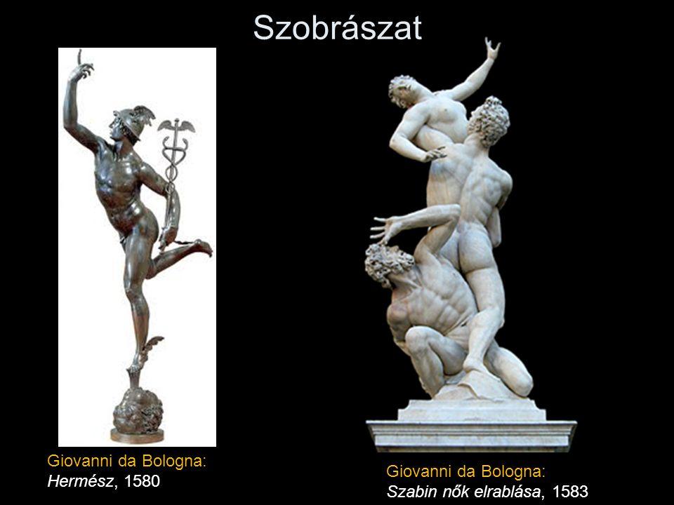 Szobrászat Giovanni da Bologna: Szabin nők elrablása, 1583 Giovanni da Bologna: Hermész, 1580