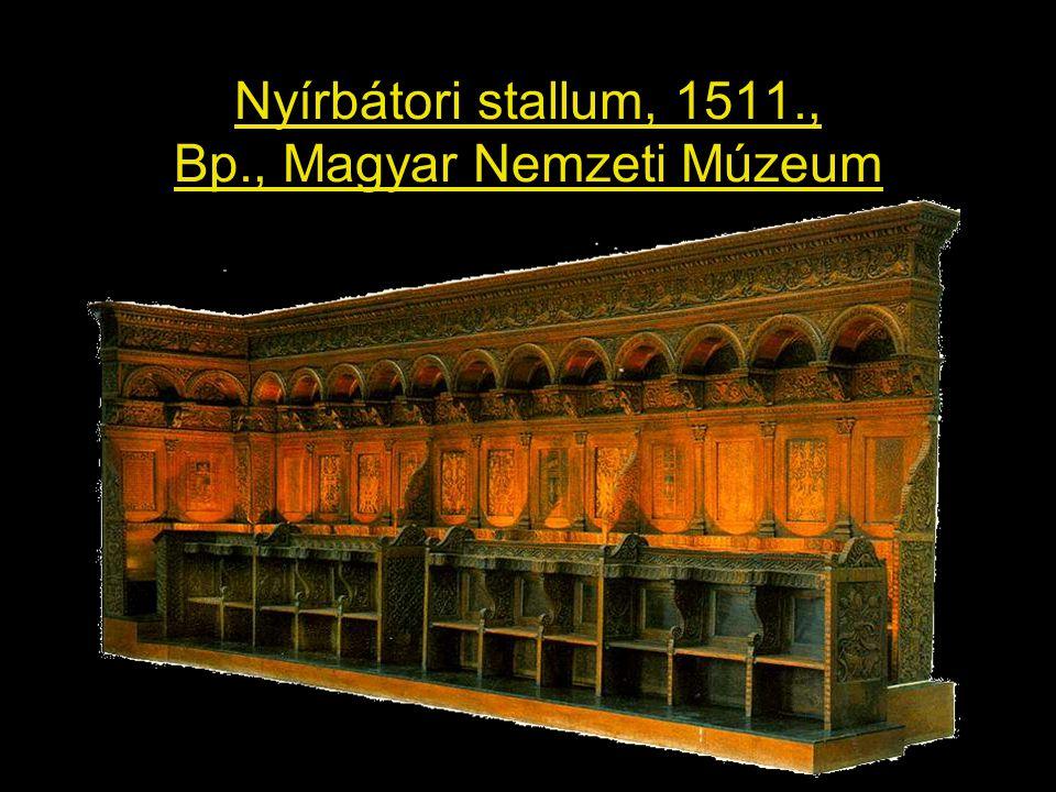 Nyírbátori stallum, 1511., Bp., Magyar Nemzeti Múzeum