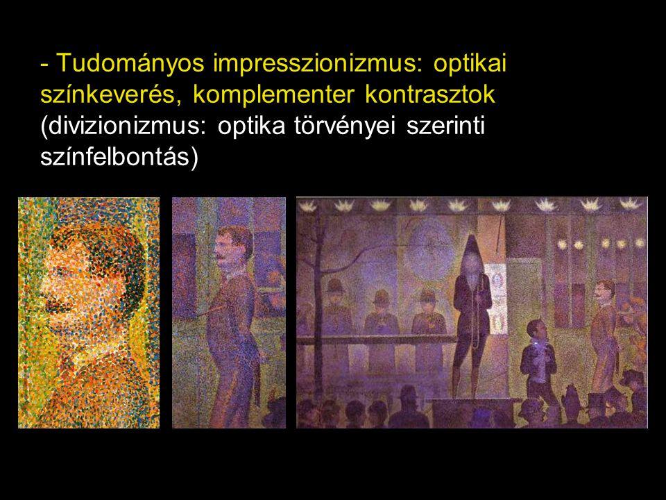 - Tudományos impresszionizmus: optikai színkeverés, komplementer kontrasztok (divizionizmus: optika törvényei szerinti színfelbontás)