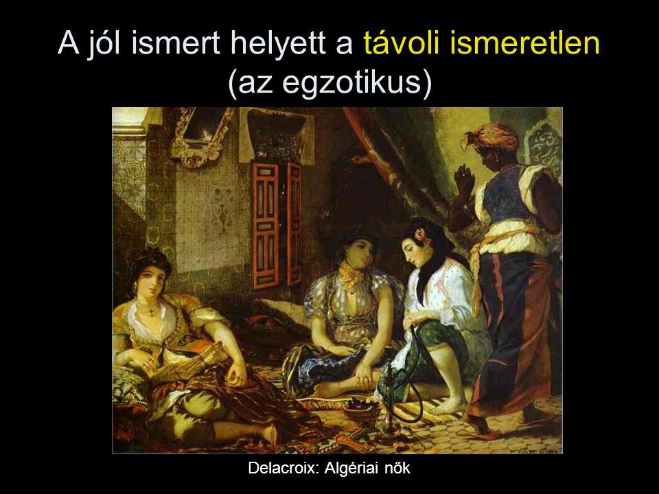 A jól ismert helyett a távoli ismeretlen (az egzotikus) Delacroix: Algériai nők