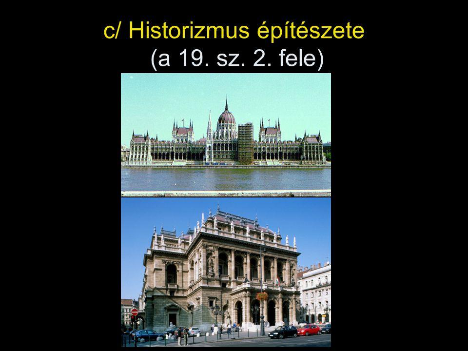 c/ Historizmus építészete (a 19. sz. 2. fele)