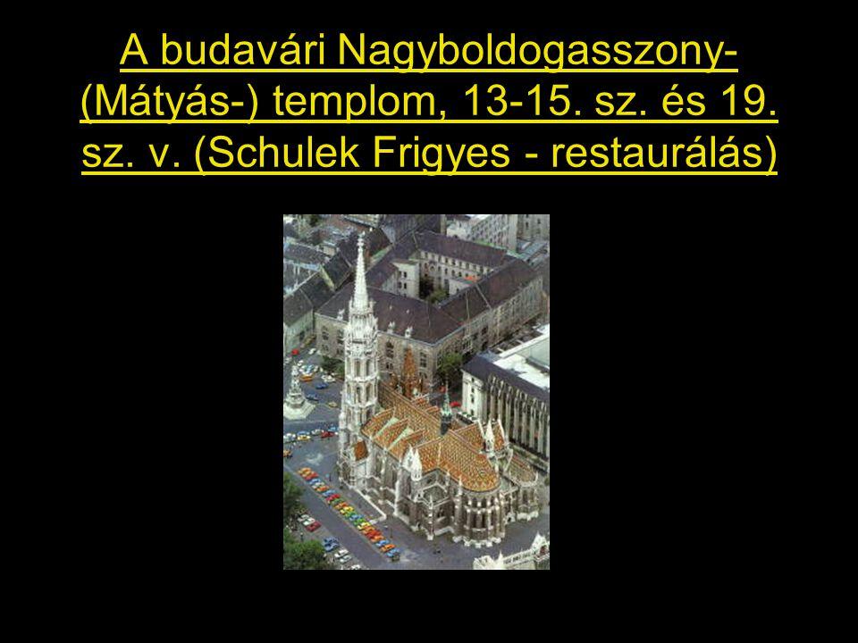 A budavári Nagyboldogasszony- (Mátyás-) templom, 13-15. sz. és 19. sz. v. (Schulek Frigyes - restaurálás)
