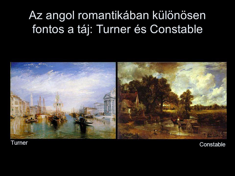 Az angol romantikában különösen fontos a táj: Turner és Constable Turner Constable