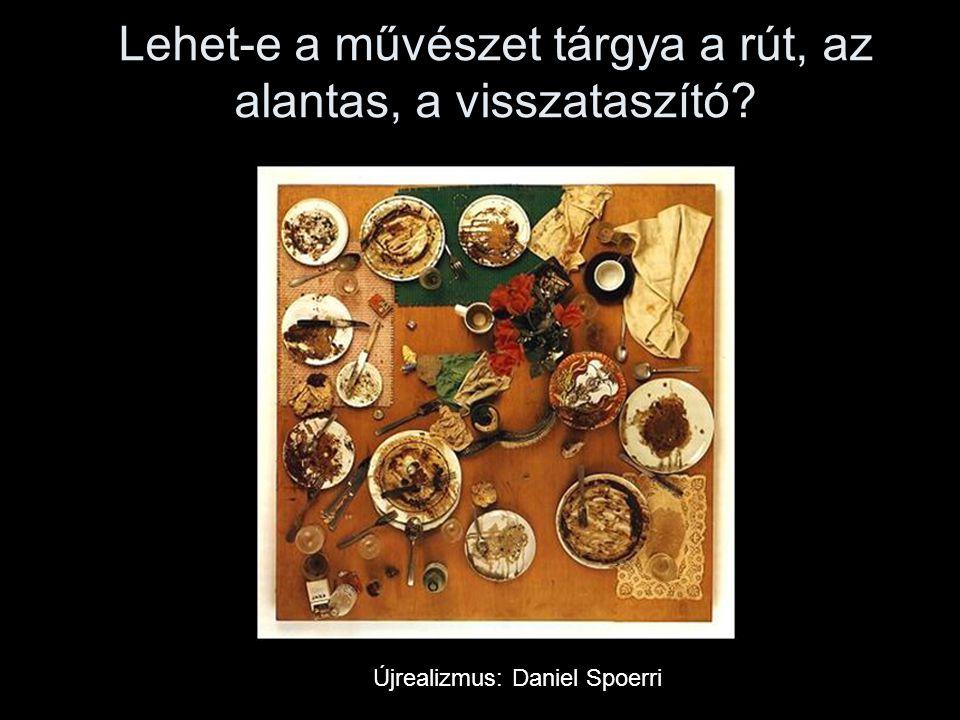 Lehet-e a művészet tárgya a rút, az alantas, a visszataszító? Újrealizmus: Daniel Spoerri