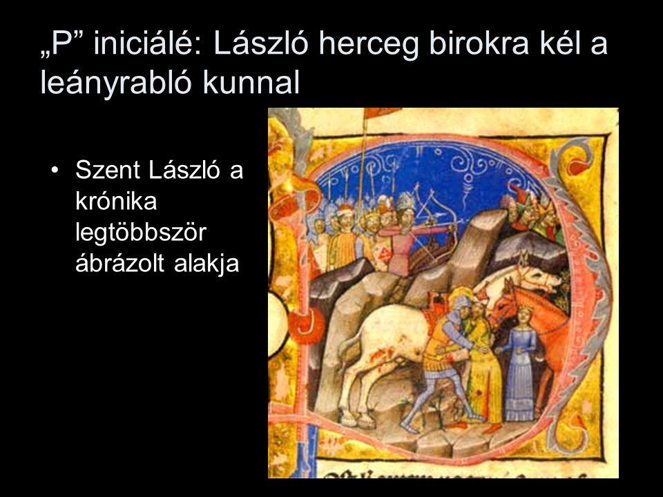 """""""P iniciálé: László herceg birokra kél a leányrabló kunnal Szent László a krónika legtöbbször ábrázolt alakja"""