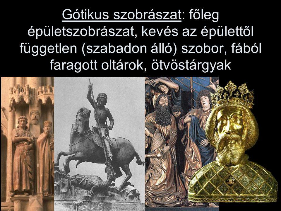 Gótikus szobrászat: főleg épületszobrászat, kevés az épülettől független (szabadon álló) szobor, fából faragott oltárok, ötvöstárgyak